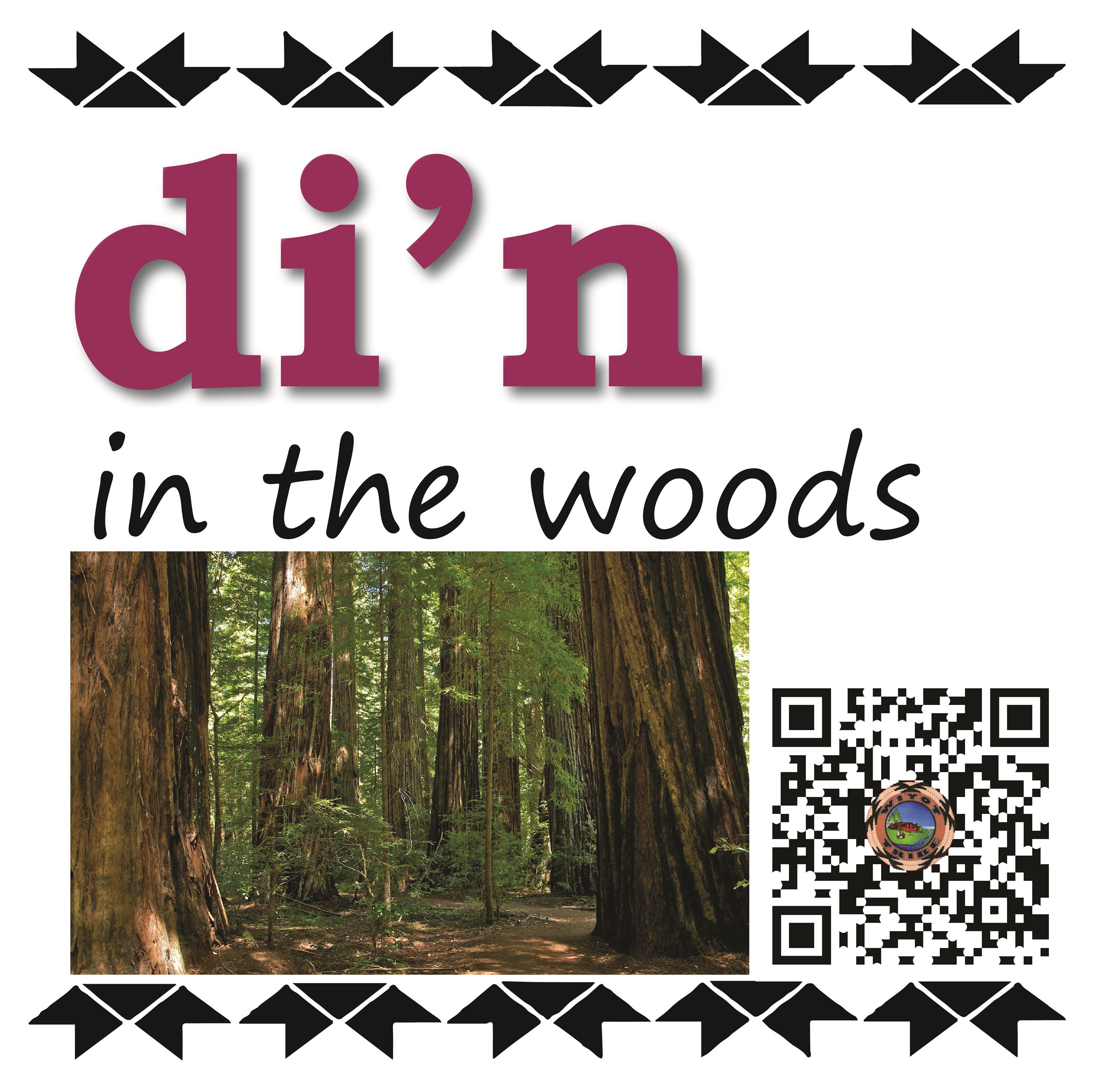 di'n (in the woods)