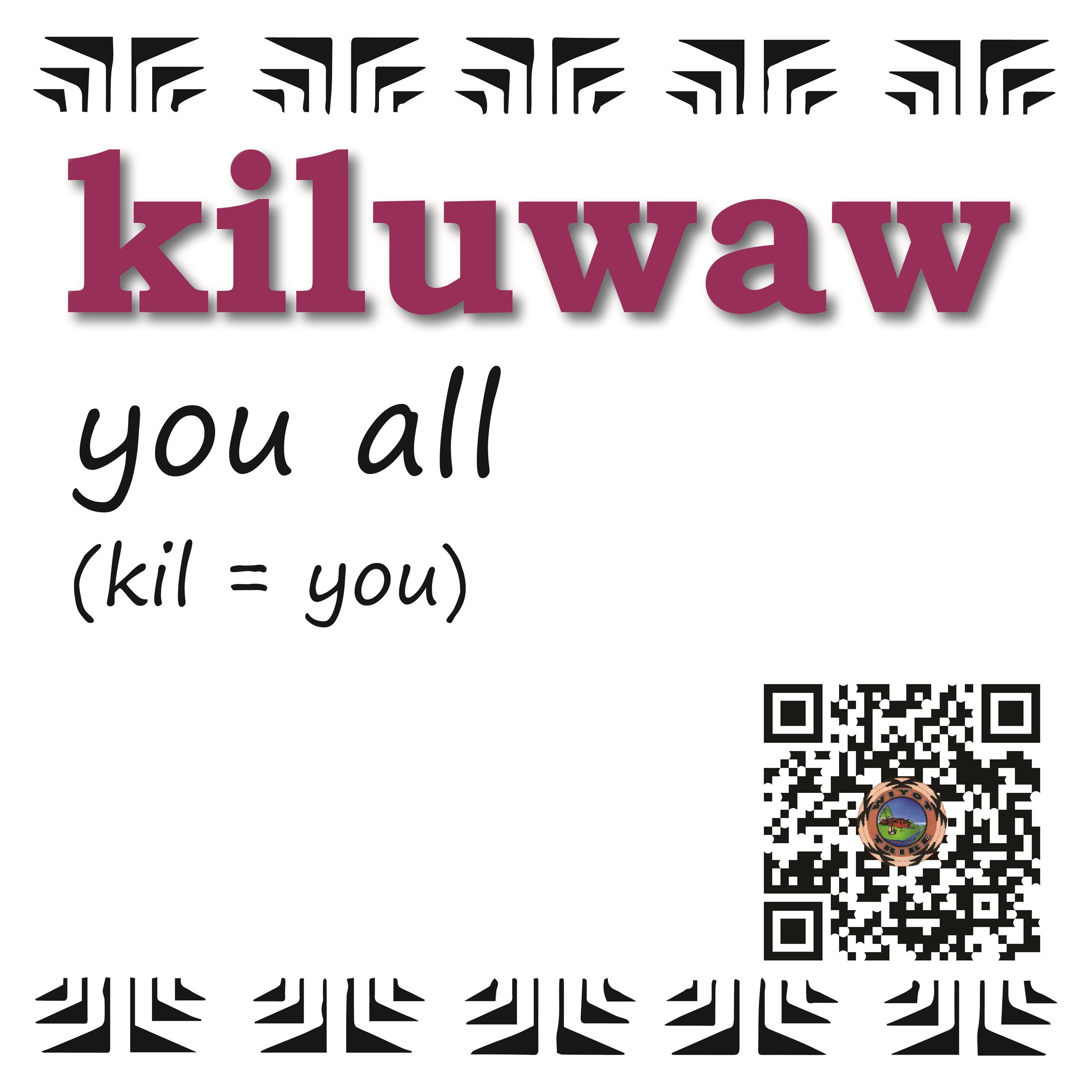 kiluwaw (you all)